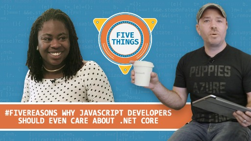 Five Reasons Why JavaScript Developers Should EVEN Care About .NET Core