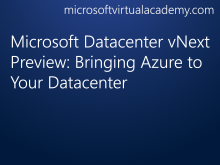 Microsoft Datacenter vNext Preview: Bringing Azure to Your Datacenter