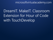 DreamIT. MakeIT. Classroom Extension for Hour of Code with TouchDevelop