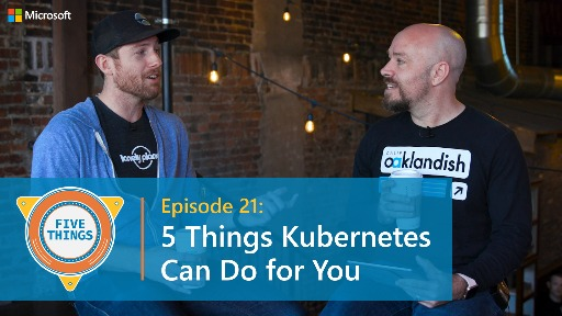 S01 E21: Five Things Kubernetes Can Do for You