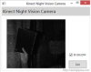 Creating your own Kinect Night Vision with help from the IR Stream, IR Emitter and Abhijit