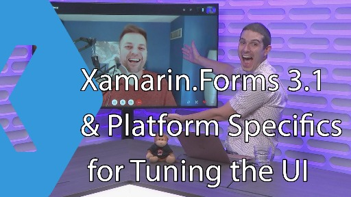 Xamarin.Forms 3.1 & Platform Specifics for Tuning the UI