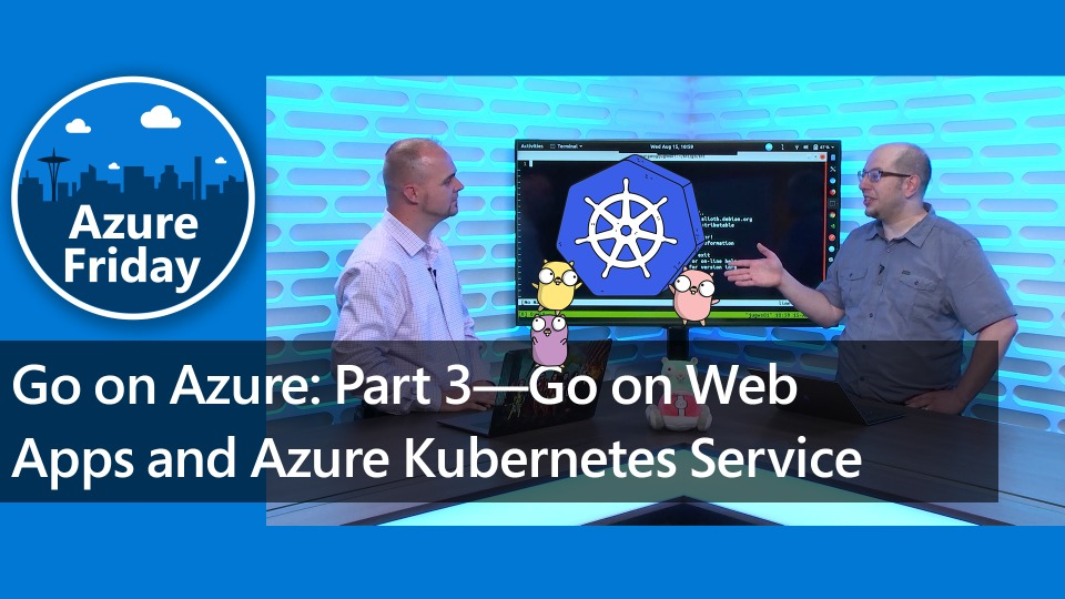 Go on Azure: Part 3—Go on Web Apps and Azure Kubernetes Service