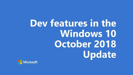 One Dev Minute - Dev features in the Windows 10 October 2018 Update