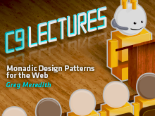 C9 Lectures: Greg Meredith - Monadic Design Patterns for the Web