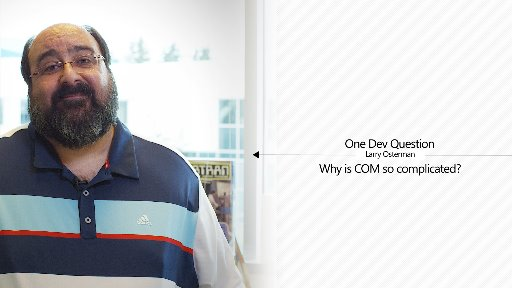 One Dev Question - Why is COM so complicated?