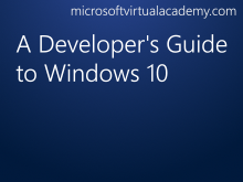 A Developer's Guide to Windows 10