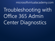 Troubleshooting with Office 365 Admin Center Diagnostics