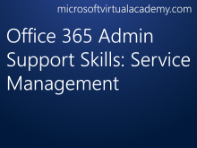 Office 365 Admin Support Skills: Service Management