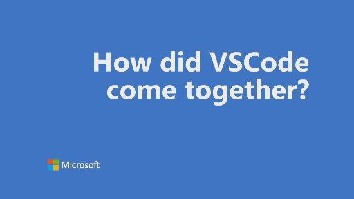 One Dev Question - How did VSCode come together?