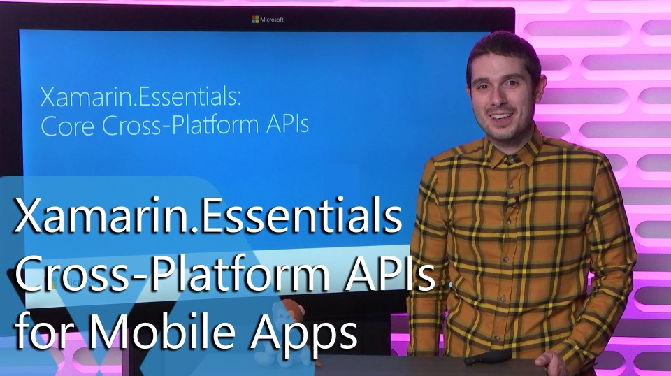 Snack Pack: Xamarin.Essentials - Cross-Platform APIs for Mobile Apps