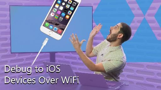 Debug to iOS Devices Over Wi-Fi