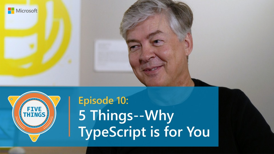 Episode 10: Five Things--Why TypeScript is for You