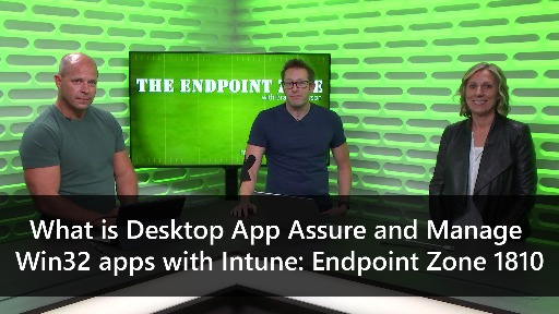 What is Desktop App Assure and Manage Win32 apps with Intune: Endpoint Zone 1810