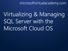 Virtualizing & Managing SQL Server with the Microsoft Cloud OS