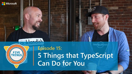 S01 E15: Five Things that TypeScript Can Do for You