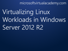 Virtualizing Linux Workloads in Windows Server 2012 R2