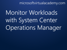 Monitor Workloads with System Center Operations Manager