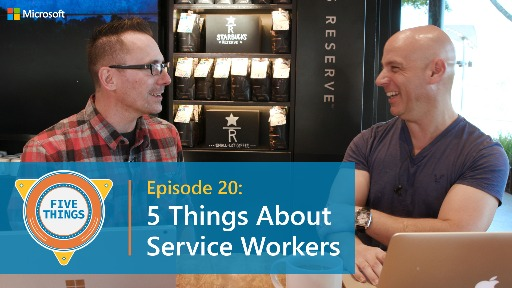 S01 E20: Five Things About Service Workers