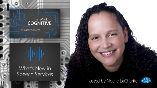 What's new with Speech Services: This Week in Cognitive
