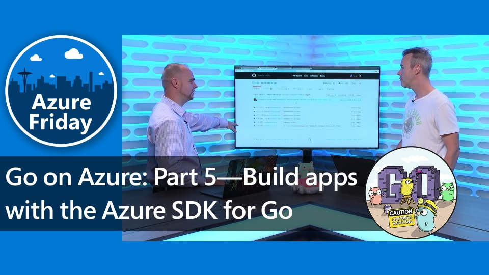 Go on Azure: Part 5—Build apps with the Azure SDK for Go